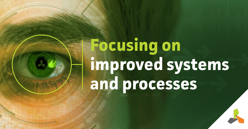 Focusing on Improved Systems & Processes
